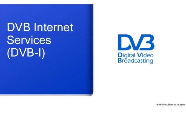 68 DVB Internet Services (DVB-I) UNIVERSITY OF KLAGENFURT- TEWI-KOLLOQUIUM