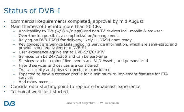 Status of DVB-I • Commercial Requirements completed, approval by mid August • Main themes of the into more than 50 CRs – A...