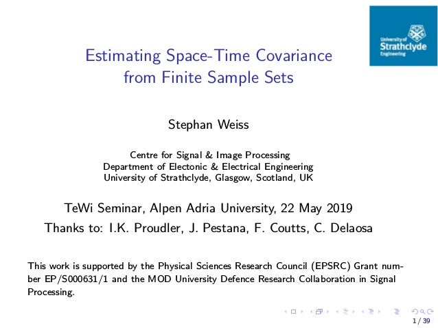 Estimating Space-Time Covariance from Finite Sample Sets Stephan Weiss Centre for Signal & Image Processing Department of ...