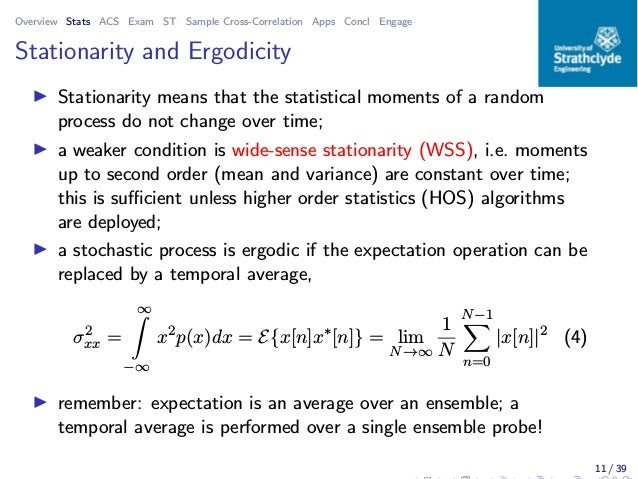 Overview Stats ACS Exam ST Sample Cross-Correlation Apps Concl Engage Stationarity and Ergodicity ◮ Stationarity means tha...