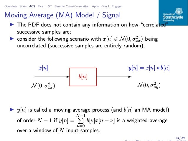 Overview Stats ACS Exam ST Sample Cross-Correlation Apps Concl Engage Moving Average (MA) Model / Signal ◮ The PDF does no...