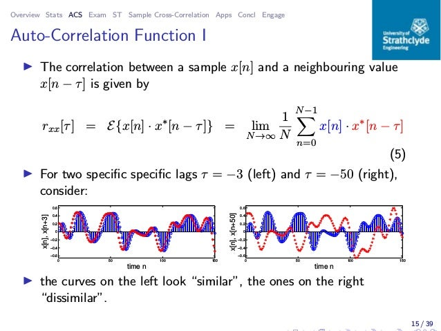 Overview Stats ACS Exam ST Sample Cross-Correlation Apps Concl Engage Auto-Correlation Function I ◮ The correlation betwee...