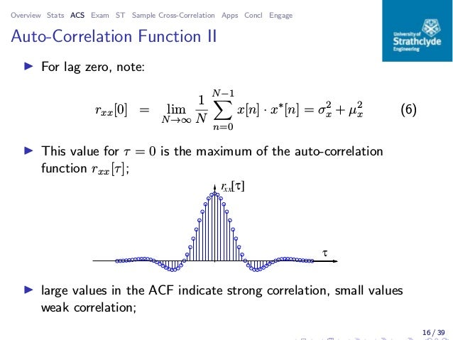 Overview Stats ACS Exam ST Sample Cross-Correlation Apps Concl Engage Auto-Correlation Function II ◮ For lag zero, note: r...