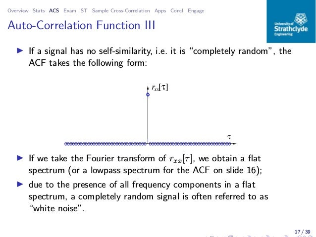 Overview Stats ACS Exam ST Sample Cross-Correlation Apps Concl Engage Auto-Correlation Function III ◮ If a signal has no s...