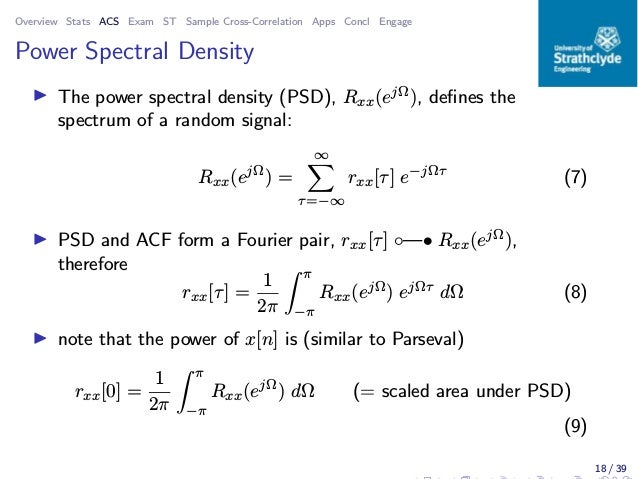 Overview Stats ACS Exam ST Sample Cross-Correlation Apps Concl Engage Power Spectral Density ◮ The power spectral density ...