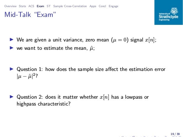 """Overview Stats ACS Exam ST Sample Cross-Correlation Apps Concl Engage Mid-Talk """"Exam"""" ◮ We are given a unit variance, zero..."""