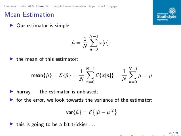Overview Stats ACS Exam ST Sample Cross-Correlation Apps Concl Engage Mean Estimation ◮ Our estimator is simple: ˆµ = 1 N ...