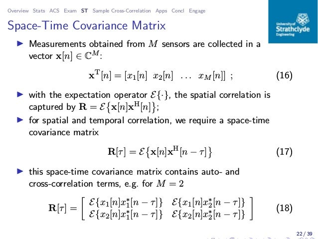 Overview Stats ACS Exam ST Sample Cross-Correlation Apps Concl Engage Space-Time Covariance Matrix ◮ Measurements obtained...