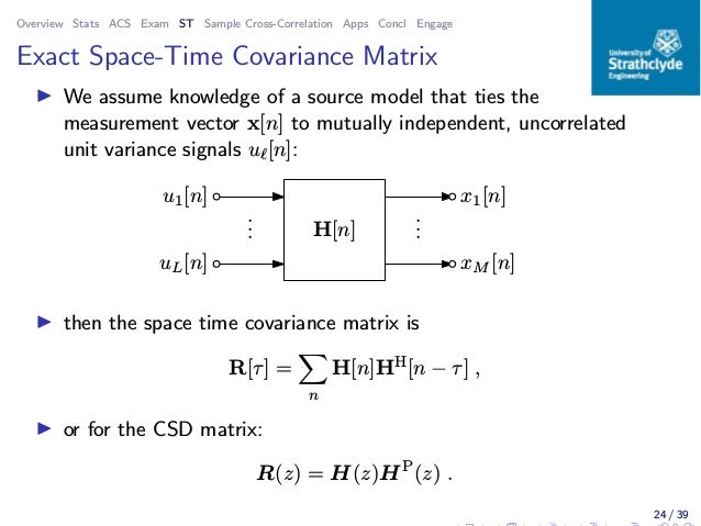 Overview Stats ACS Exam ST Sample Cross-Correlation Apps Concl Engage Exact Space-Time Covariance Matrix ◮ We assume knowl...