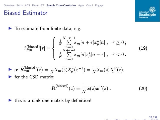 Overview Stats ACS Exam ST Sample Cross-Correlation Apps Concl Engage Biased Estimator ◮ To estimate from finite data, e.g....