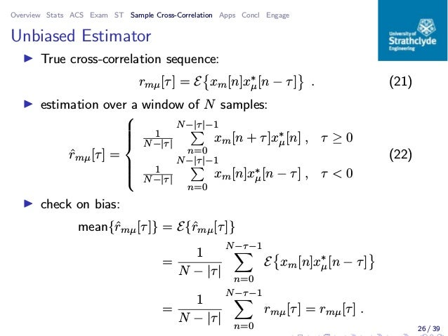 Overview Stats ACS Exam ST Sample Cross-Correlation Apps Concl Engage Unbiased Estimator ◮ True cross-correlation sequence...