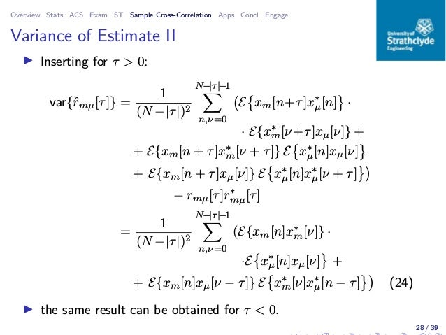 Overview Stats ACS Exam ST Sample Cross-Correlation Apps Concl Engage Variance of Estimate II ◮ Inserting for τ > 0: var{ˆ...