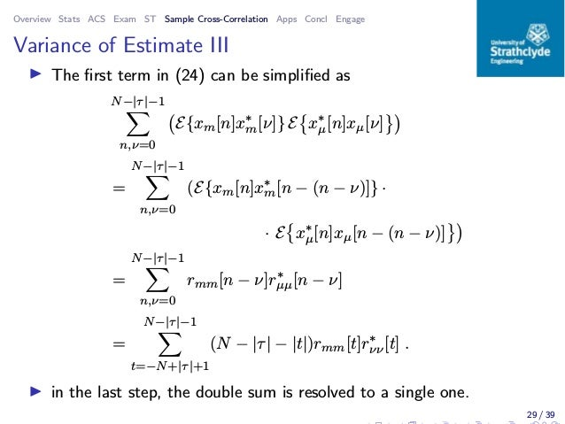 Overview Stats ACS Exam ST Sample Cross-Correlation Apps Concl Engage Variance of Estimate III ◮ The first term in (24) can...