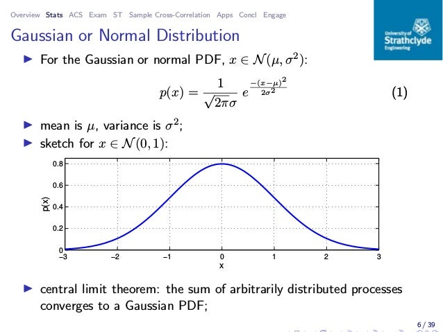 Overview Stats ACS Exam ST Sample Cross-Correlation Apps Concl Engage Gaussian or Normal Distribution ◮ For the Gaussian o...