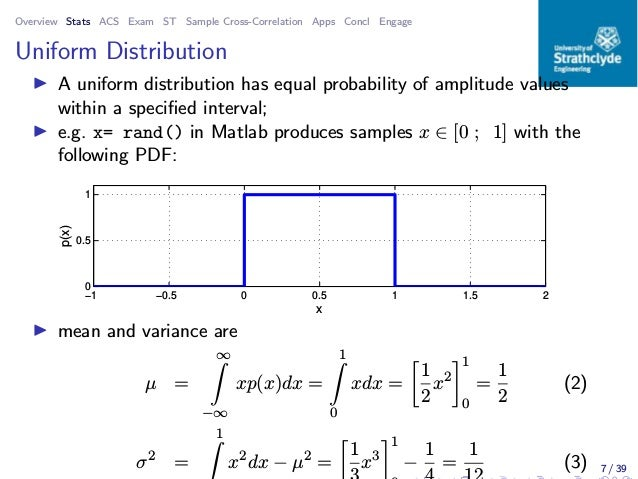 Overview Stats ACS Exam ST Sample Cross-Correlation Apps Concl Engage Uniform Distribution ◮ A uniform distribution has eq...