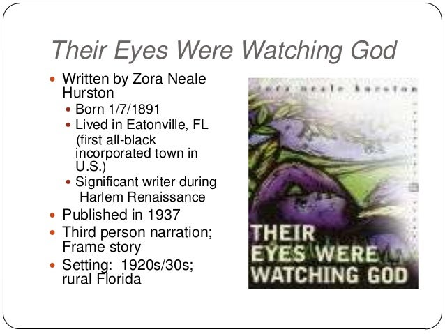 Their Eyes Were Watching God Written by Zora Neale  Hurston   Born 1/7/1891   Lived in Eatonville, FL    (first all-bla...