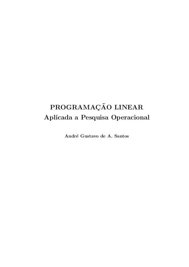PROGRAMAC¸ ˜AO LINEAR Aplicada a Pesquisa Operacional Andr´e Gustavo de A. Santos