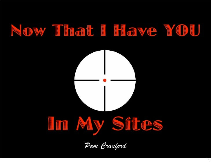 Now That I Have YOU        In My Sites        Pam Cranford                       1