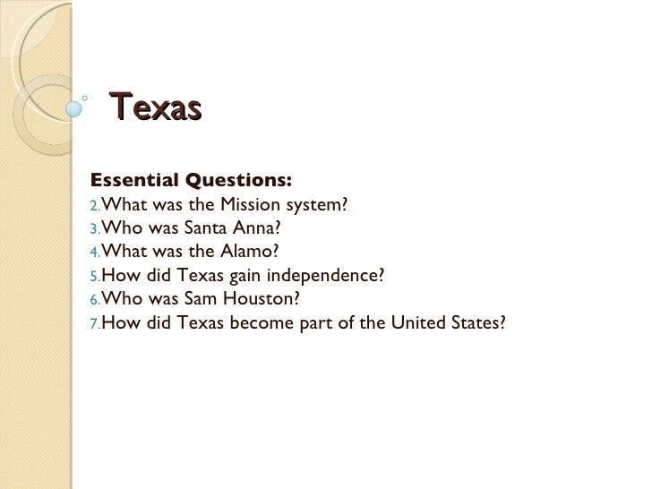 Texas <ul><li>Essential Questions: </li></ul><ul><li>What was the Mission system? </li></ul><ul><li>Who was Santa Anna? </...