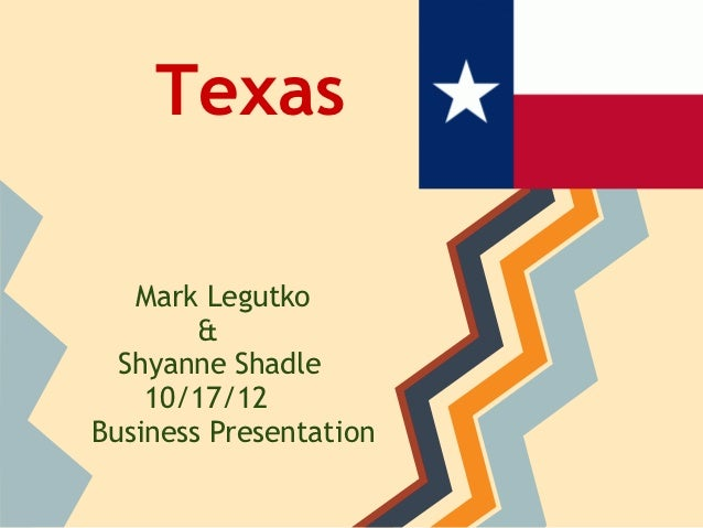 Texas   Mark Legutko        &  Shyanne Shadle    10/17/12Business Presentation