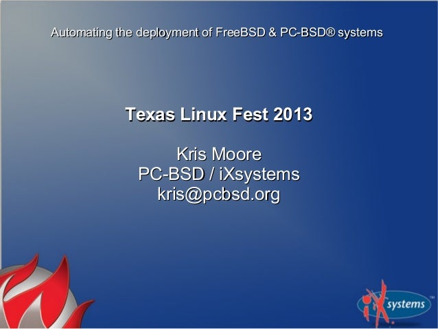 Automating the deployment of FreeBSD & PC-BSD® systemsAutomating the deployment of FreeBSD & PC-BSD® systemsTexas Linux Fe...