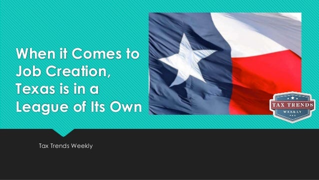 When it Comes to Job Creation, Texas is in a League of Its Own Tax Trends Weekly