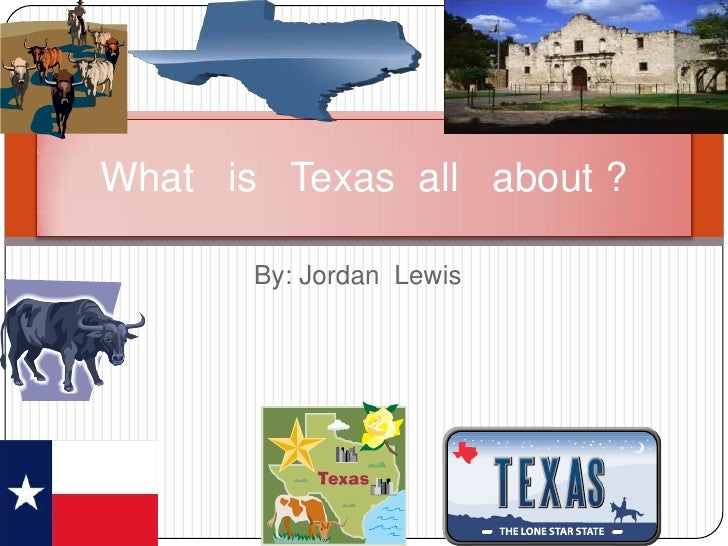 What is Texas all about ?       By: Jordan Lewis