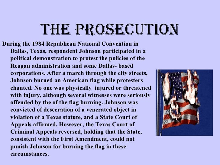 a violation of the texas law in which gregory lee johnson was convicted for desecrating a flag A man by the name of gregory lee johnson was convicted of desecrating a flag in violation of texas law he burned the flag rather than uttering insulting words, which would have been allowed under the first amendment.