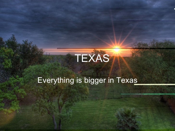 TEXAS Everything is bigger in Texas