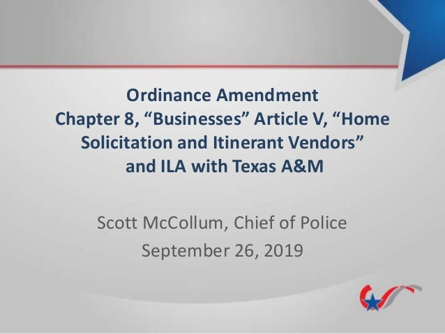 """Ordinance Amendment Chapter 8, """"Businesses"""" Article V, """"Home Solicitation and Itinerant Vendors"""" and ILA with Texas A&M Sc..."""