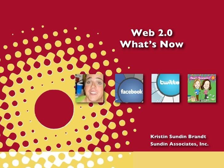 Web 2.0What's Now    Kristin Sundin Brandt    Sundin Associates, Inc.