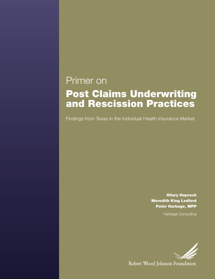 Primer on     Post Claims Underwriting     and Rescission Practices     Findings from Texas in the Individual Health Insur...