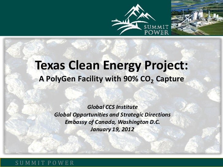 Texas Clean Energy Project:    A PolyGen Facility with 90% CO2 Capture                   Global CCS Institute        Globa...