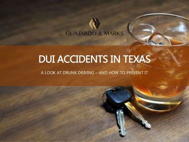 DUI ACCIDENTS IN TEXAS A LOOK AT DRUNK DRIVING – AND HOW TO PREVENT IT