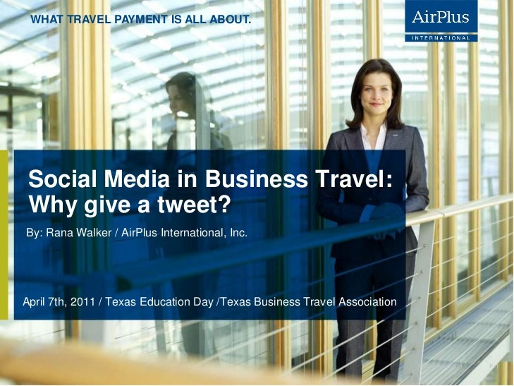 WHAT TRAVEL PAYMENT IS ALL ABOUT. Social Media in Business Travel: Why give a tweet?By: Rana Walker / AirPlus Internationa...