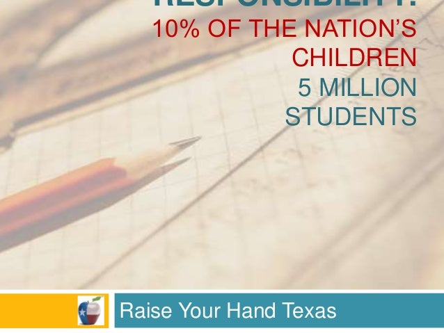 RESPONSIBILITY: 10% OF THE NATION'S CHILDREN 5 MILLION STUDENTS Raise Your Hand Texas