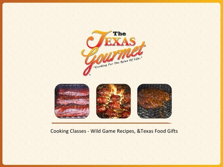 Cooking Classes - Wild Game Recipes, &Texas Food Gifts