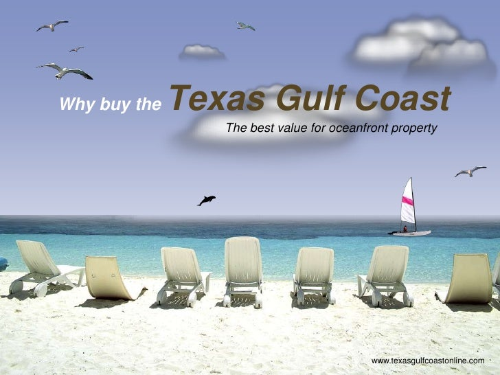 Texas Gulf Coast Why buy the                  The best value for oceanfront property                                      ...