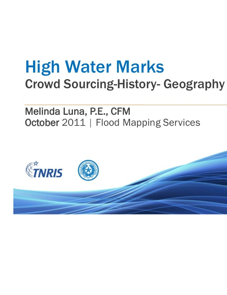 High Water MarksCrowd Sourcing-History- GeographyMelinda Luna, P.E., CFMOctober 2011 | Flood Mapping Services