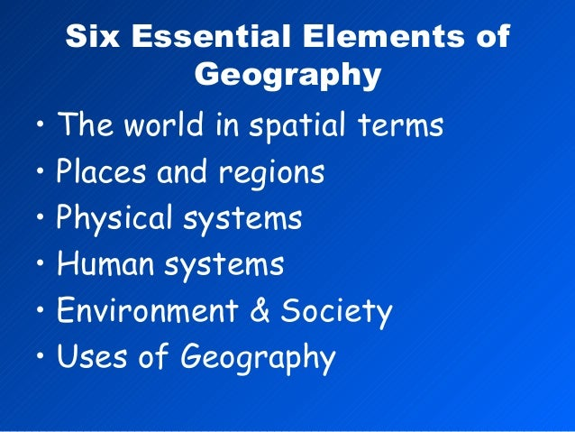 5 Six Essential Elements Of Geography