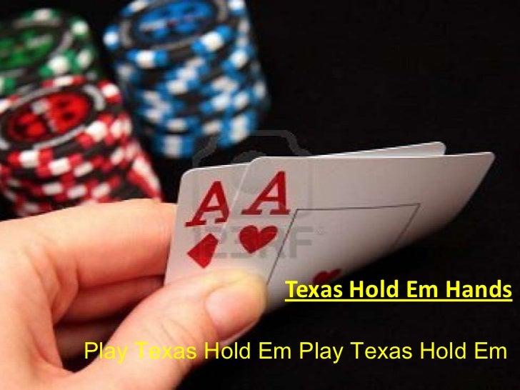 Texas Hold Em HandsPlay Texas Hold Em Play Texas Hold Em