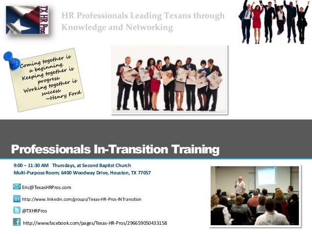 Professionals In-Transition Training9:00 – 11:30 AM Thursdays, at Second Baptist ChurchMulti-Purpose Room; 6400 Woodway Dr...