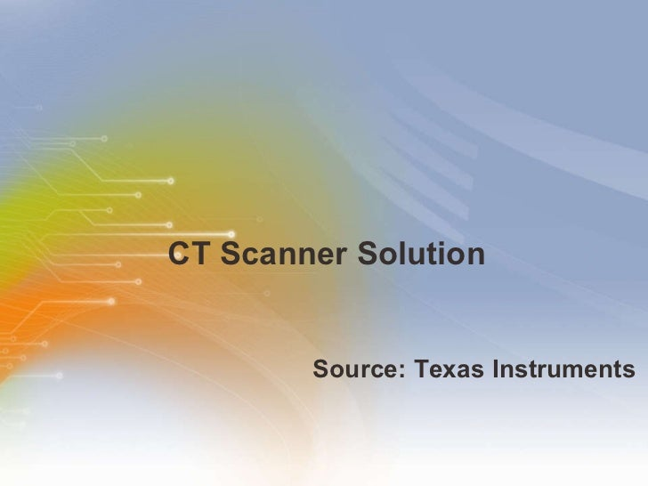 CT Scanner Solution <ul><li>Source: Texas Instruments </li></ul>