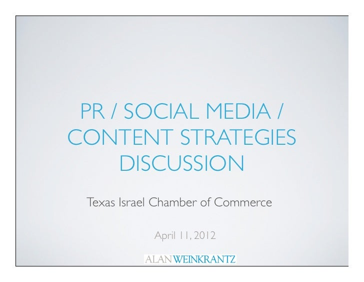 PR / SOCIAL MEDIA /CONTENT STRATEGIES     DISCUSSION Texas Israel Chamber of Commerce            April 11, 2012