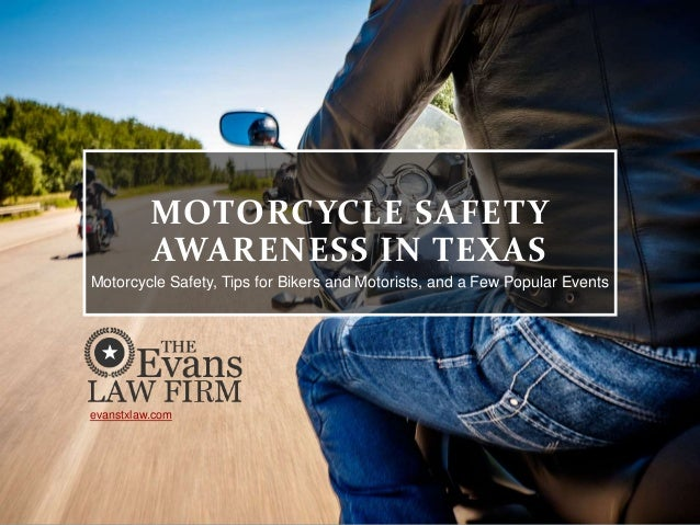 MOTORCYCLE SAFETY AWARENESS IN TEXAS Motorcycle Safety, Tips for Bikers and Motorists, and a Few Popular Events evanstxlaw...