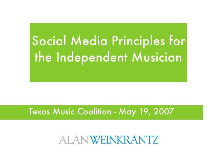 Social Media Principles for the Independent Musician    Texas Music Coalition - May 19, 2007
