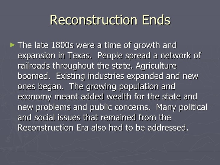Reconstruction Ends <ul><li>The late 1800s were a time of growth and expansion in Texas.  People spread a network of railr...