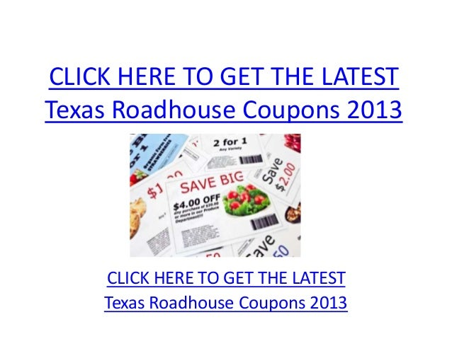 CLICK HERE TO GET THE LATESTTexas Roadhouse Coupons 2013    CLICK HERE TO GET THE LATEST    Texas Roadhouse Coupons 2013