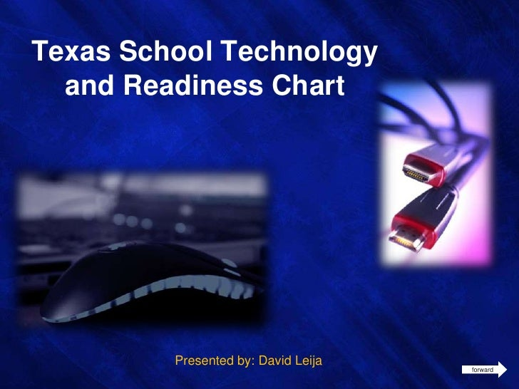 Texas School Technology and Readiness Chart<br />Presented by: David Leija<br />forward<br />