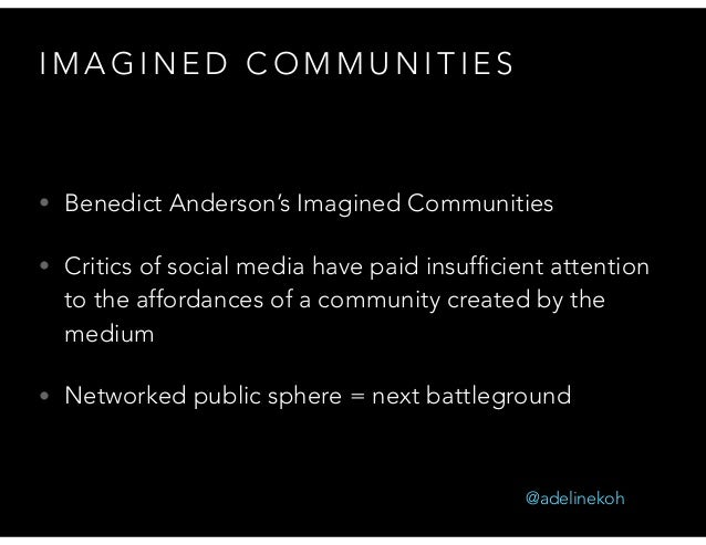 imagined community Benedict anderson: benedict anderson, irish political scientist,  anderson argued, this imagined community creates a deep horizontal comradeship,.